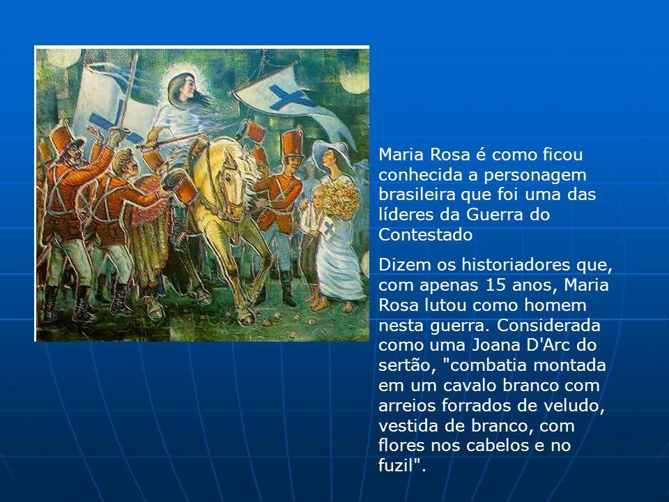 Maria Rosa é como ficou conhecida a personagem brasileira que foi uma das líderes da Guerra do Contestado