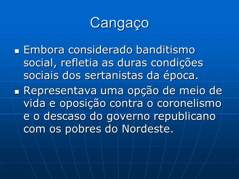 Cangaço Embora considerado banditismo social, refletia as duras condições sociais dos sertanistas da época.
