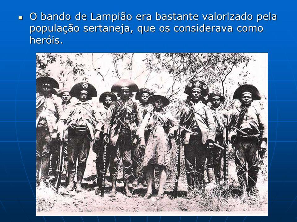 O bando de Lampião era bastante valorizado pela população sertaneja, que os considerava como heróis.