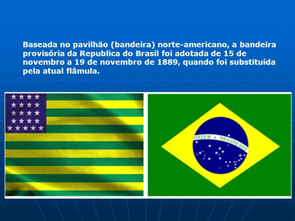 Baseada no pavilhão (bandeira) norte-americano, a bandeira provisória da Republica do Brasil foi adotada de 15 de novembro a 19 de novembro de 1889, quando foi substituída pela atual flâmula.