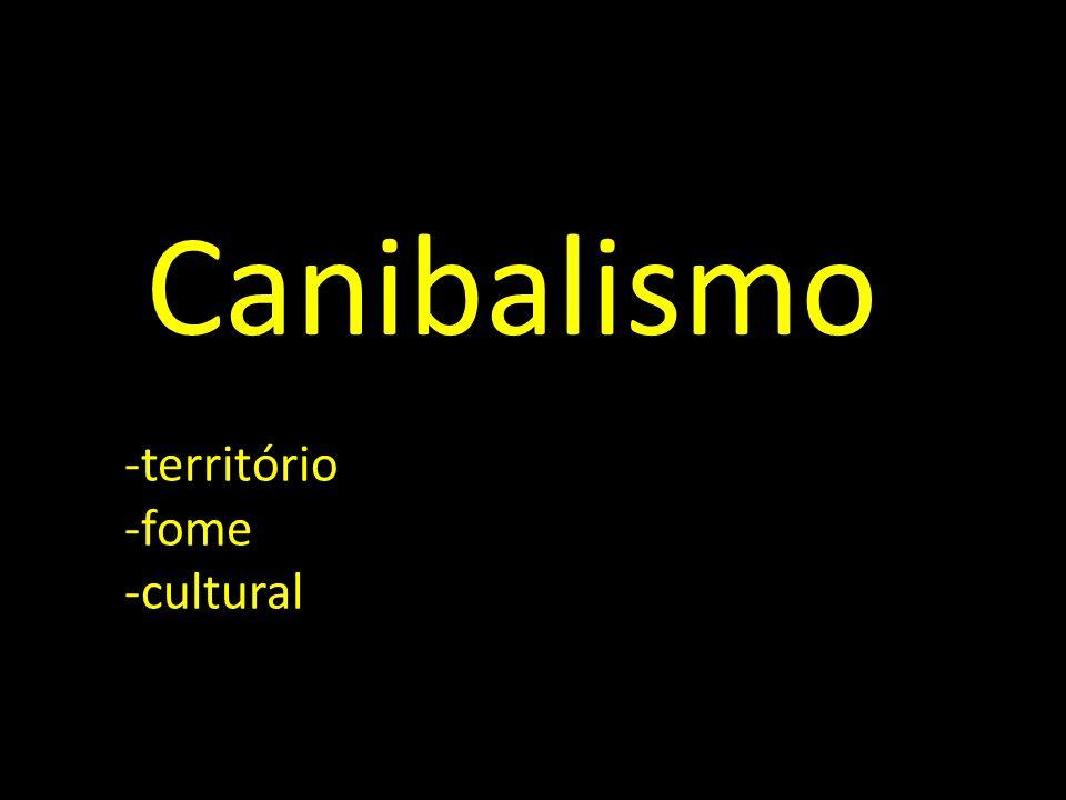 Canibalismo -território -fome -cultural