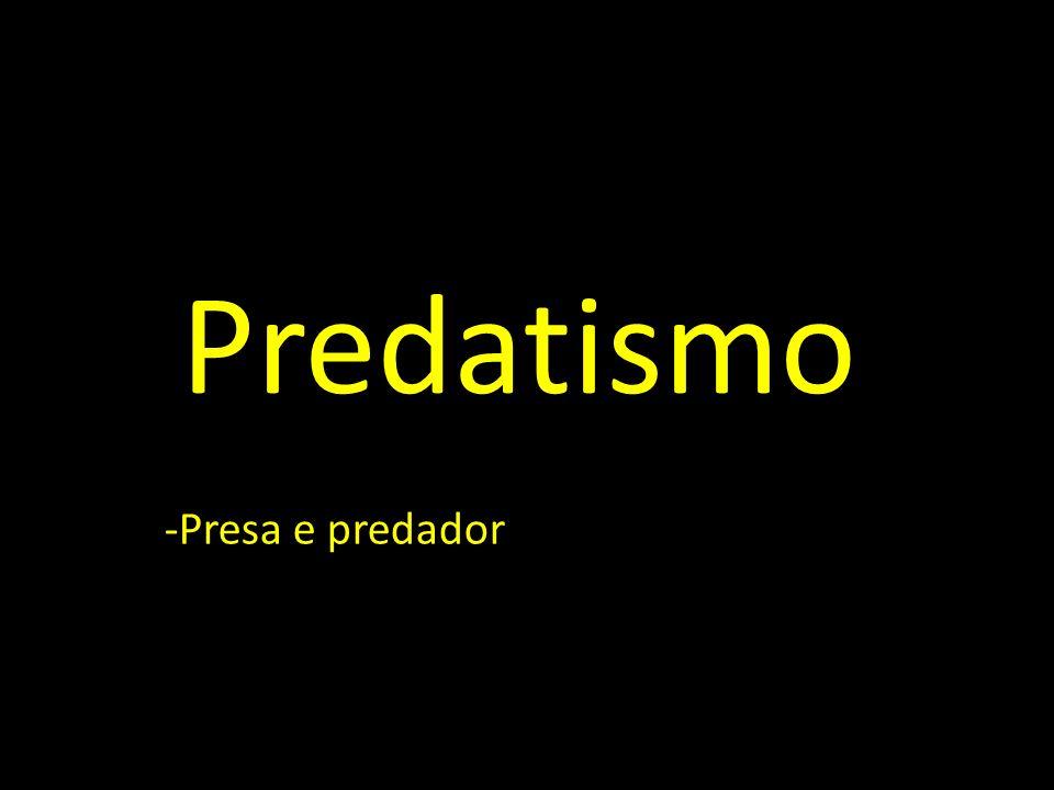 Predatismo -Presa e predador
