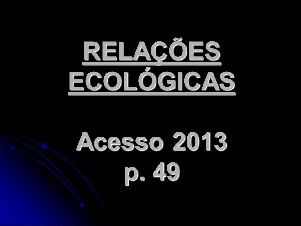 RELAÇÕES ECOLÓGICAS Acesso 2013 p. 49
