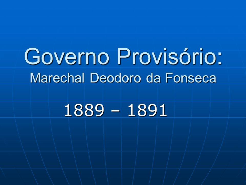Governo Provisório: Marechal Deodoro da Fonseca