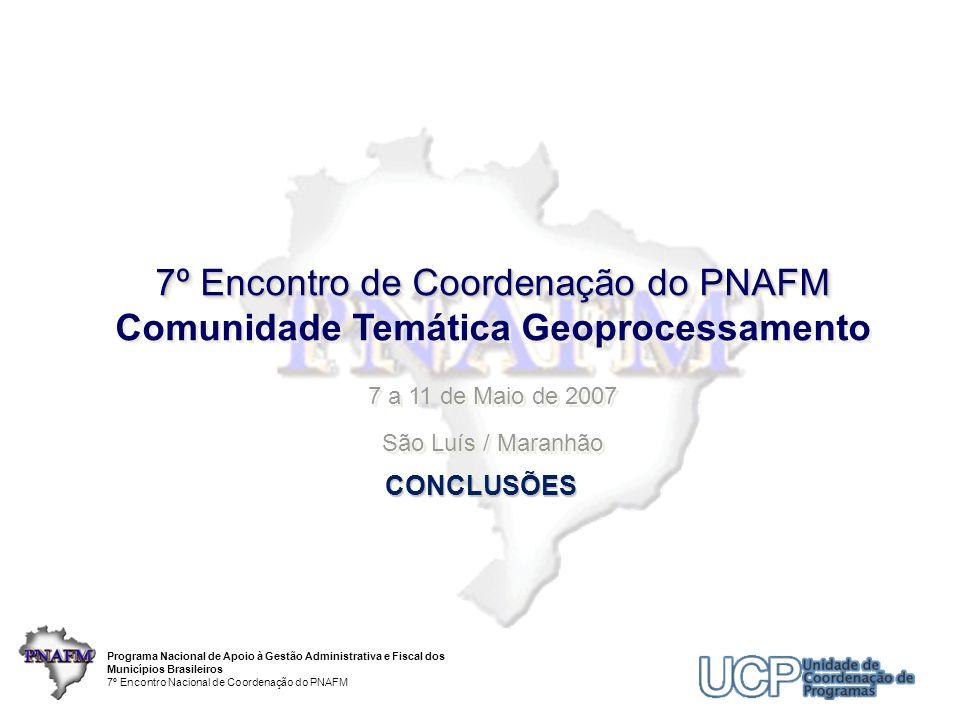 7º Encontro de Coordenação do PNAFM Comunidade Temática Geoprocessamento 7 a 11 de Maio de 2007 São Luís / Maranhão