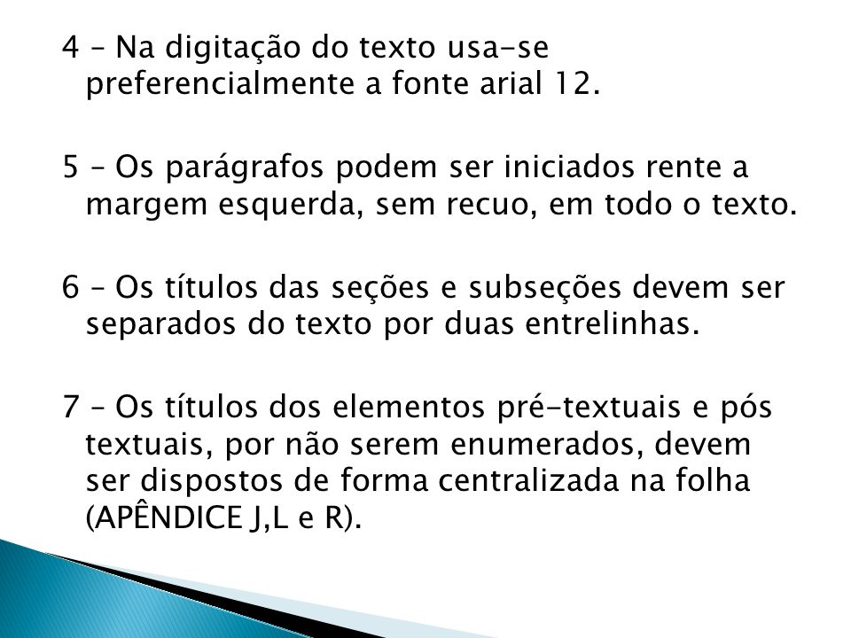 4 – Na digitação do texto usa-se preferencialmente a fonte arial 12