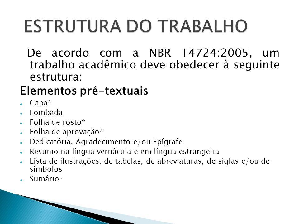 ESTRUTURA DO TRABALHO De acordo com a NBR 14724:2005, um trabalho acadêmico deve obedecer à seguinte estrutura: