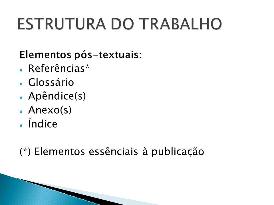 ESTRUTURA DO TRABALHO Elementos pós-textuais: Referências* Glossário
