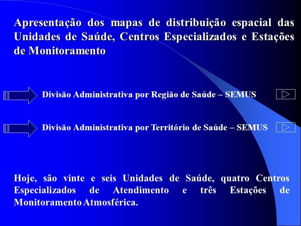 Apresentação dos mapas de distribuição espacial das Unidades de Saúde, Centros Especializados e Estações de Monitoramento
