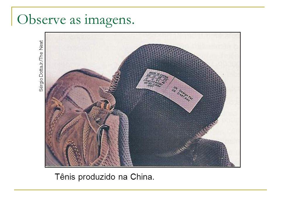 Observe as imagens. Sérgio DottaJr./The Next Tênis produzido na China.