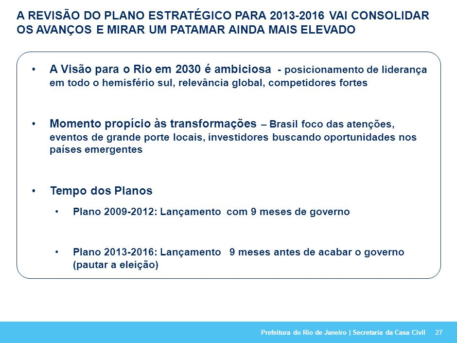 A REVISÃO DO PLANO ESTRATÉGICO PARA 2013-2016 VAI CONSOLIDAR OS AVANÇOS E MIRAR UM PATAMAR AINDA MAIS ELEVADO