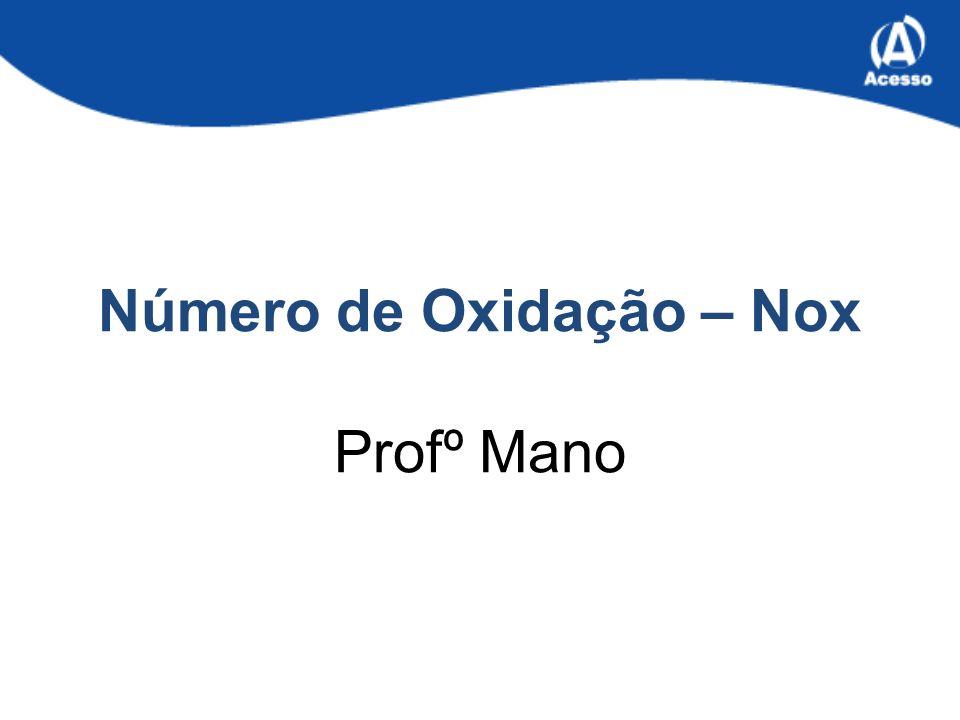 Número de Oxidação – Nox Profº Mano