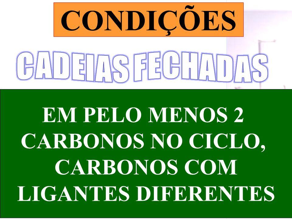 CONDIÇÕES EM PELO MENOS 2 CARBONOS NO CICLO, CARBONOS COM