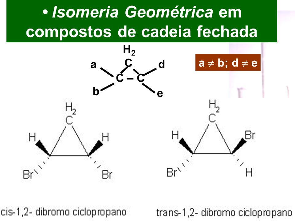 • Isomeria Geométrica em compostos de cadeia fechada