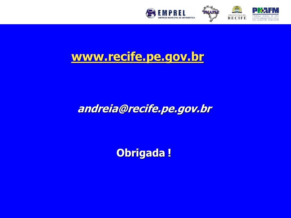 www.recife.pe.gov.br andreia@recife.pe.gov.br Obrigada !