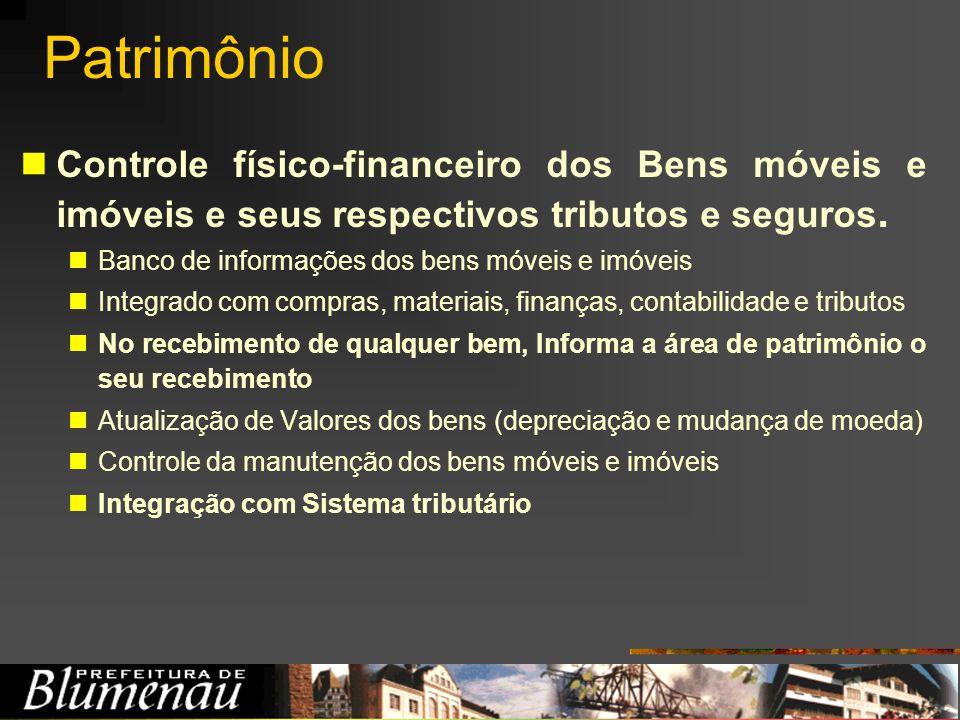 Patrimônio Controle físico-financeiro dos Bens móveis e imóveis e seus respectivos tributos e seguros.