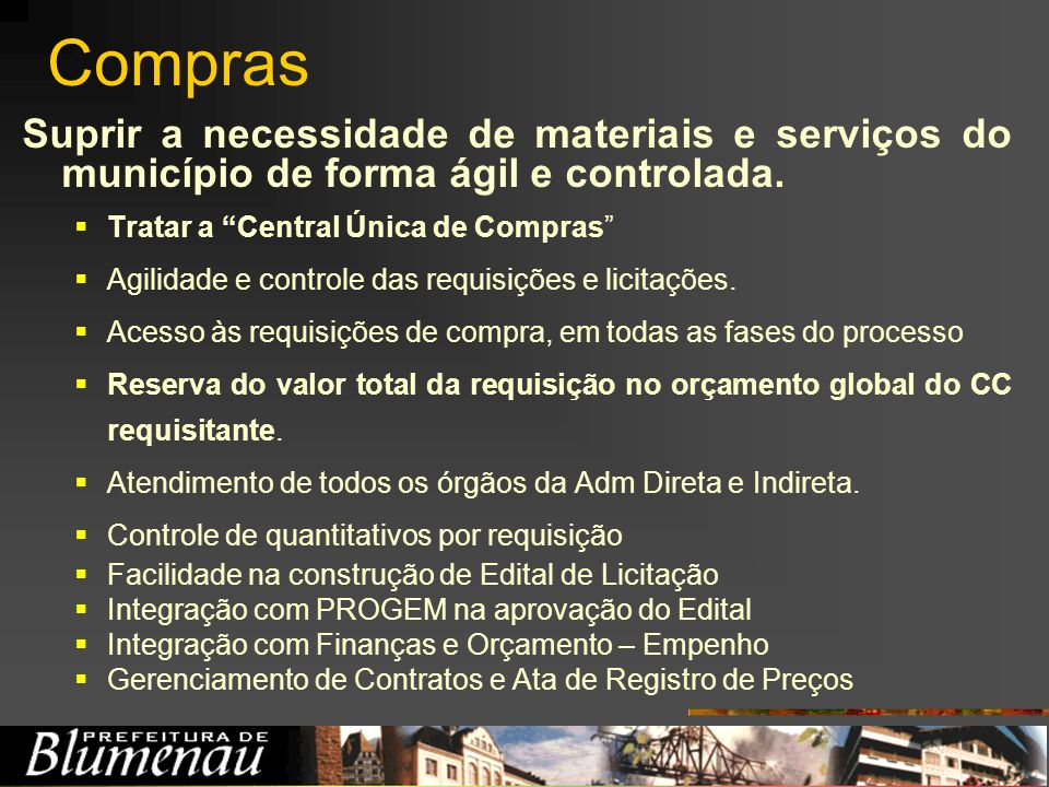 ComprasSuprir a necessidade de materiais e serviços do município de forma ágil e controlada. Tratar a Central Única de Compras