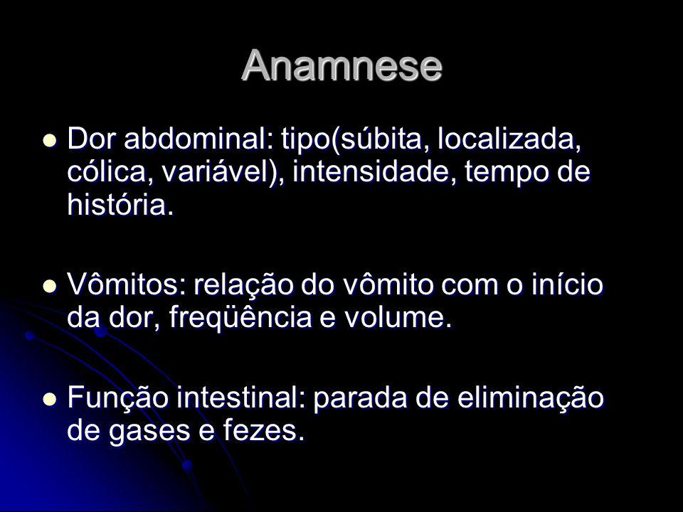 Anamnese Dor abdominal: tipo(súbita, localizada, cólica, variável), intensidade, tempo de história.