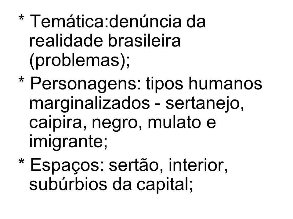 * Temática:denúncia da realidade brasileira (problemas);