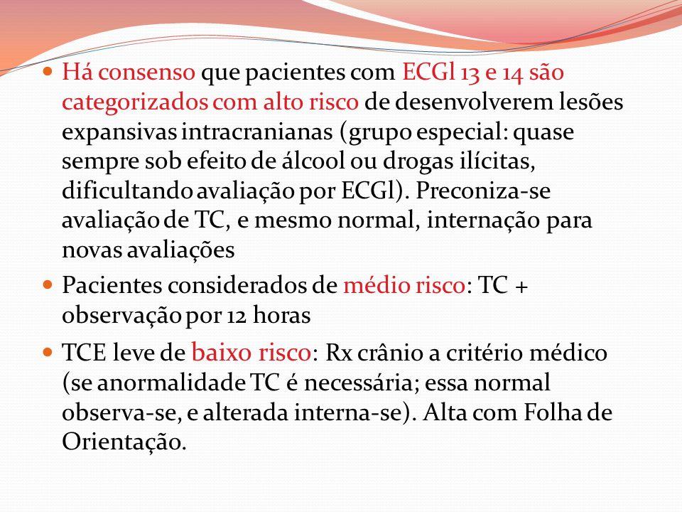 Há consenso que pacientes com ECGl 13 e 14 são categorizados com alto risco de desenvolverem lesões expansivas intracranianas (grupo especial: quase sempre sob efeito de álcool ou drogas ilícitas, dificultando avaliação por ECGl). Preconiza-se avaliação de TC, e mesmo normal, internação para novas avaliações