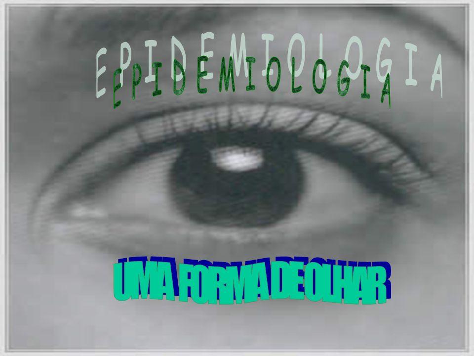 EPIDEMIOLOGIA UMA FORMA DE OLHAR