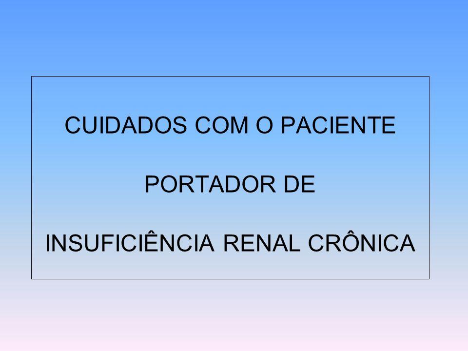 CUIDADOS COM O PACIENTE PORTADOR DE INSUFICIÊNCIA RENAL CRÔNICA