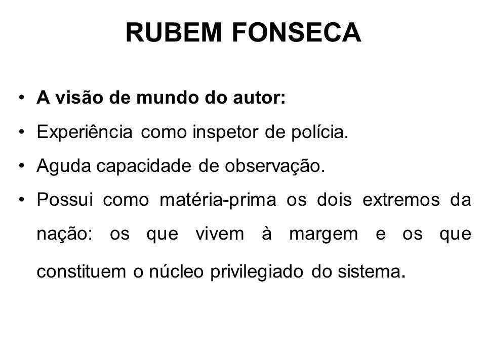 RUBEM FONSECA A visão de mundo do autor: