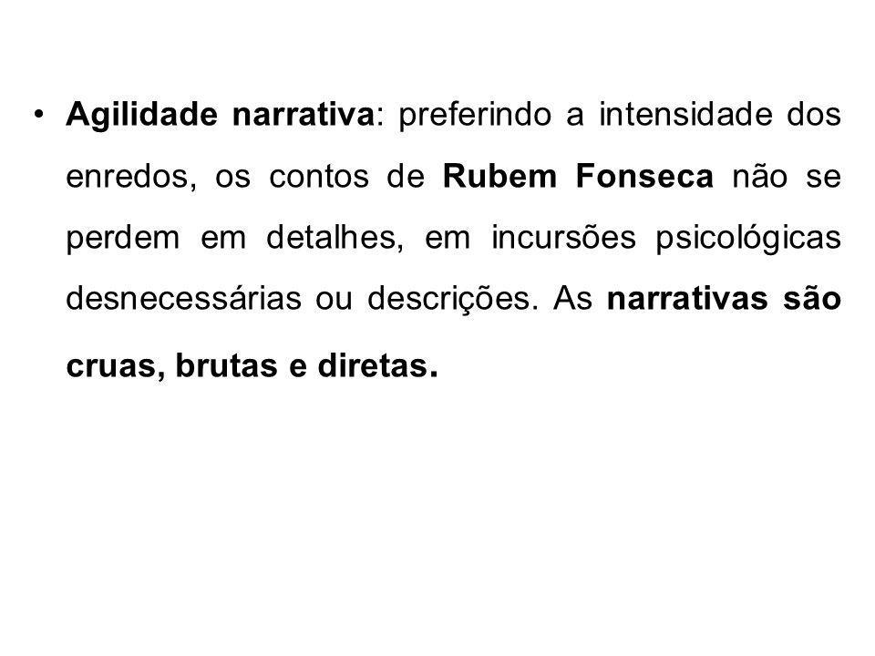 Agilidade narrativa: preferindo a intensidade dos enredos, os contos de Rubem Fonseca não se perdem em detalhes, em incursões psicológicas desnecessárias ou descrições.
