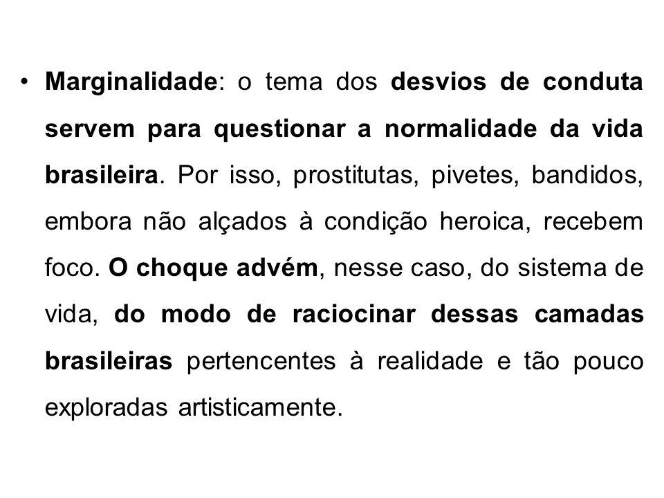 Marginalidade: o tema dos desvios de conduta servem para questionar a normalidade da vida brasileira.