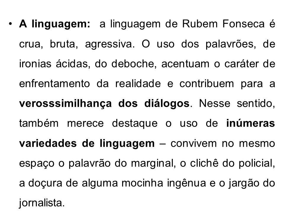 A linguagem: a linguagem de Rubem Fonseca é crua, bruta, agressiva