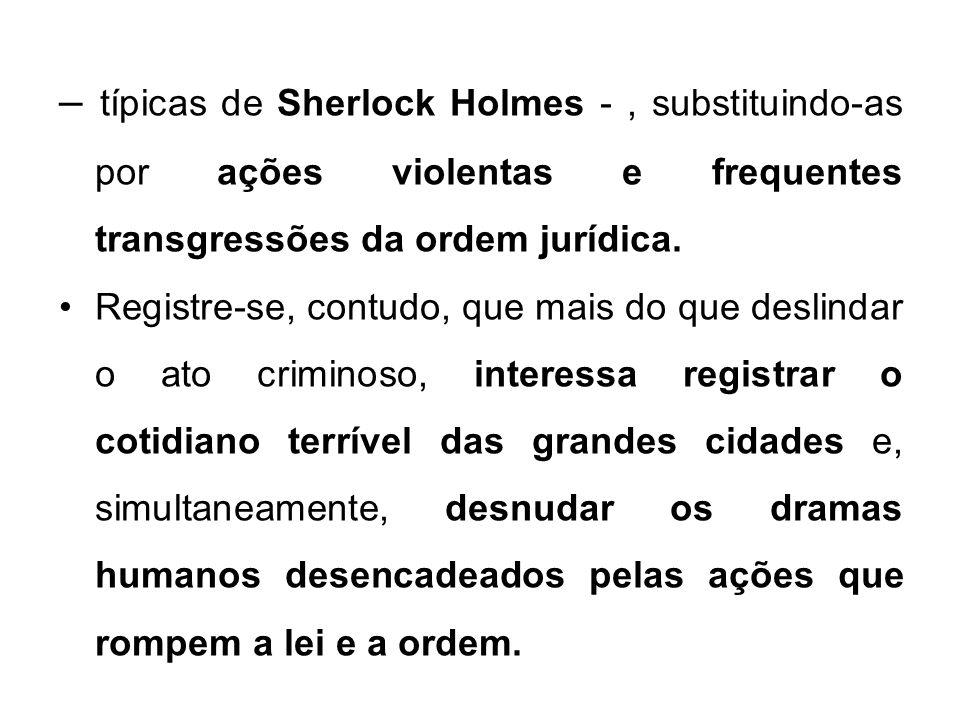 – típicas de Sherlock Holmes - , substituindo-as por ações violentas e frequentes transgressões da ordem jurídica.