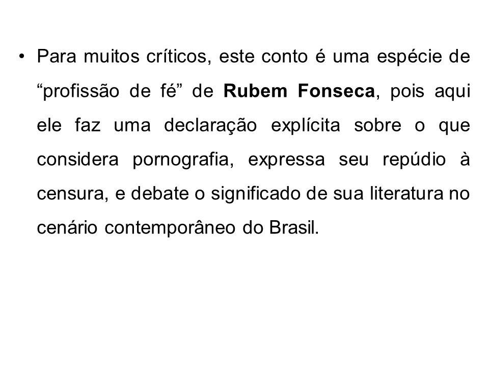 Para muitos críticos, este conto é uma espécie de profissão de fé de Rubem Fonseca, pois aqui ele faz uma declaração explícita sobre o que considera pornografia, expressa seu repúdio à censura, e debate o significado de sua literatura no cenário contemporâneo do Brasil.