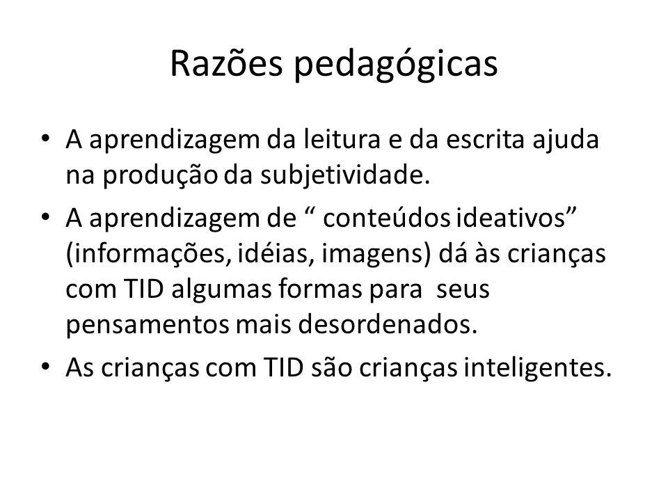 Razões pedagógicas A aprendizagem da leitura e da escrita ajuda na produção da subjetividade.