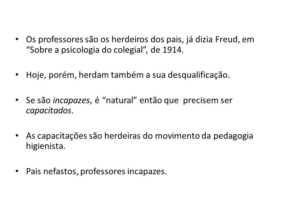 Os professores são os herdeiros dos pais, já dizia Freud, em Sobre a psicologia do colegial , de 1914.