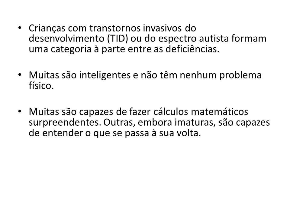 Crianças com transtornos invasivos do desenvolvimento (TID) ou do espectro autista formam uma categoria à parte entre as deficiências.