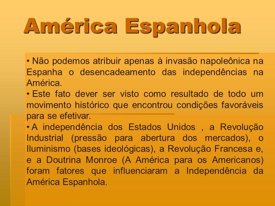 América Espanhola Não podemos atribuir apenas à invasão napoleônica na Espanha o desencadeamento das independências na América.