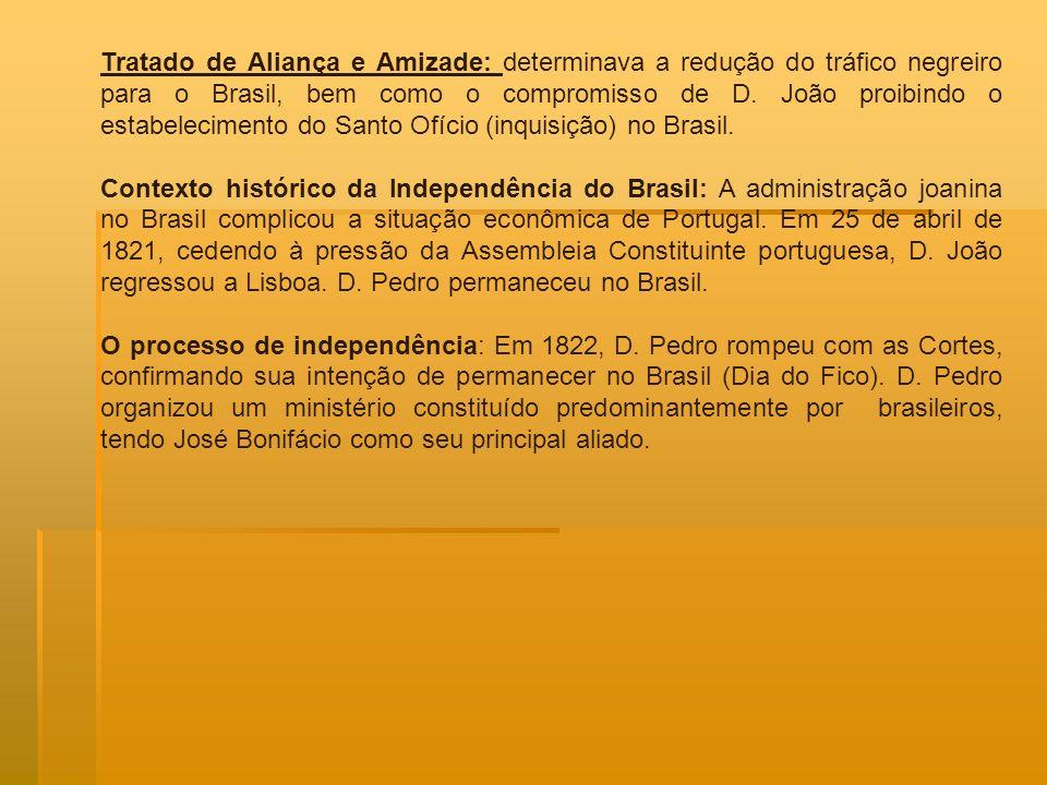 Tratado de Aliança e Amizade: determinava a redução do tráfico negreiro para o Brasil, bem como o compromisso de D. João proibindo o estabelecimento do Santo Ofício (inquisição) no Brasil.