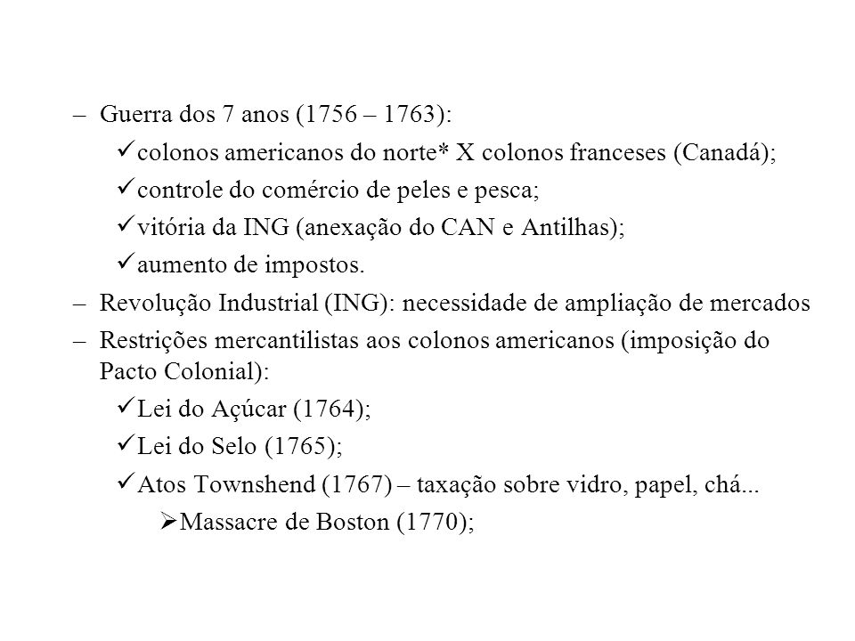 Guerra dos 7 anos (1756 – 1763): colonos americanos do norte* X colonos franceses (Canadá); controle do comércio de peles e pesca;