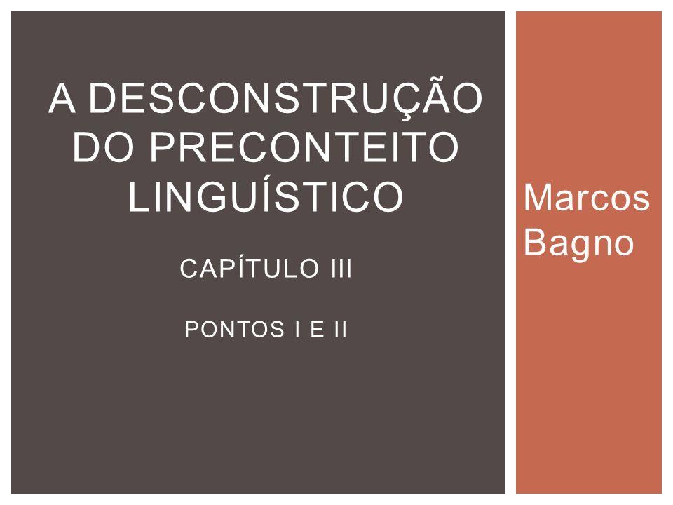 A DESCONSTRUÇÃO DO PRECONTEITO LINGUÍSTICO CAPÍTULO III PONTOS I E II