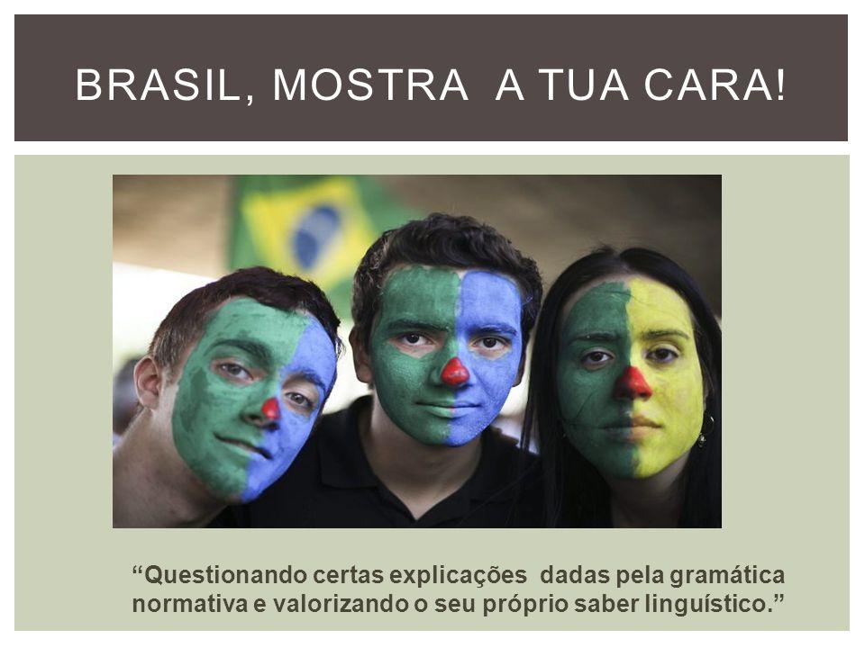 Brasil, mostra a tua cara!