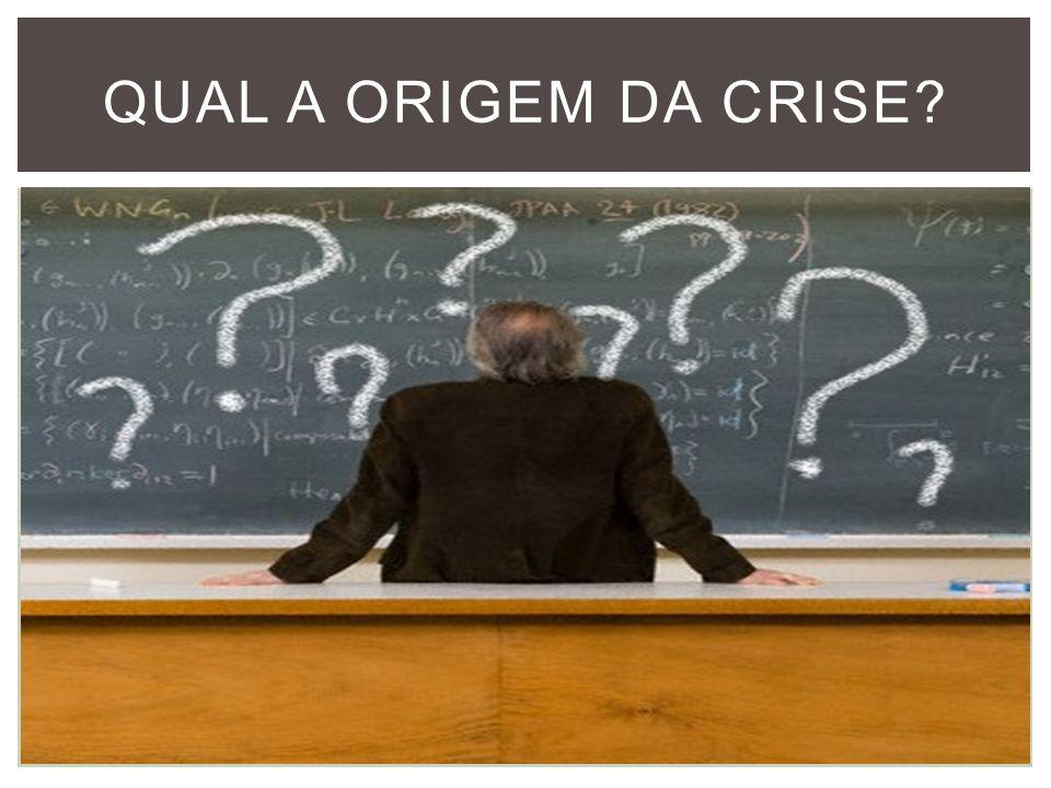 QUAL A ORIGEM DA CRISE