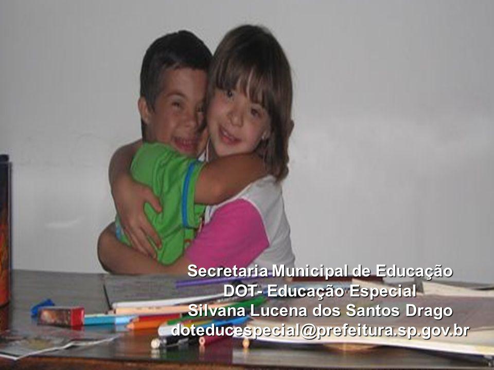 Secretaria Municipal de Educação DOT- Educação Especial Silvana Lucena dos Santos Drago doteducespecial@prefeitura.sp.gov.br