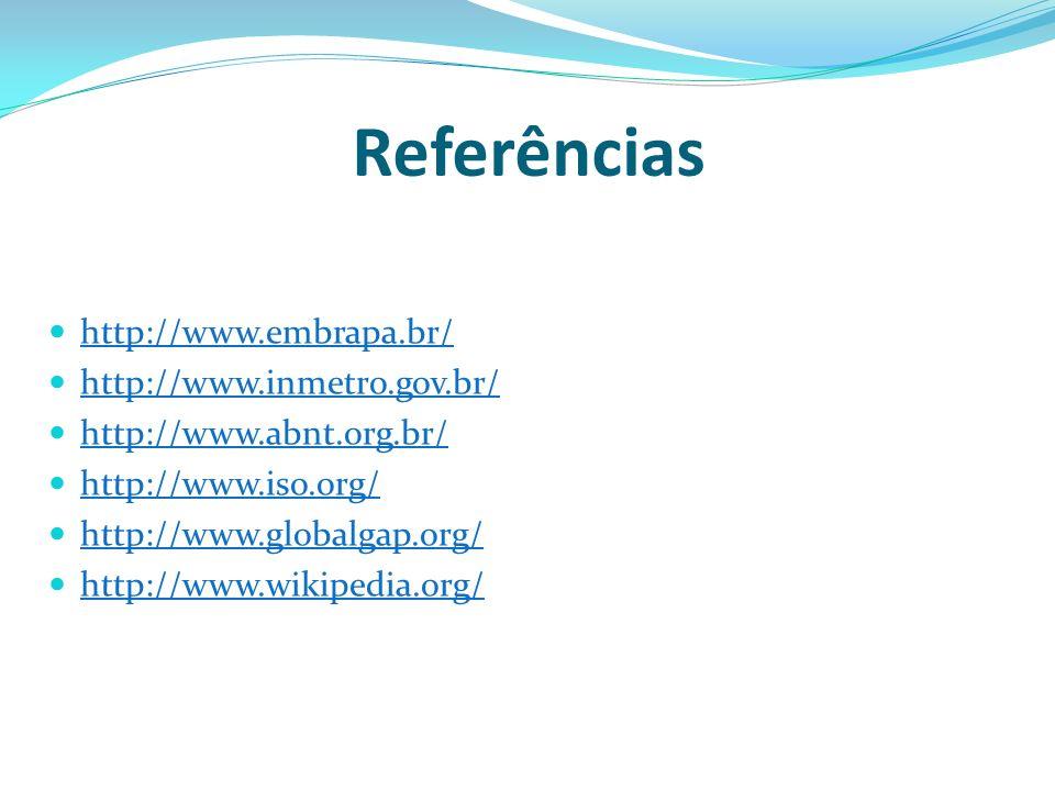 Referências http://www.embrapa.br/ http://www.inmetro.gov.br/