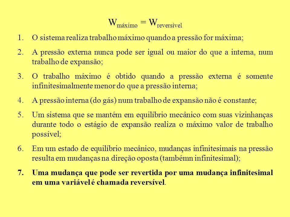 Wmáximo = Wreversível O sistema realiza trabalho máximo quando a pressão for máxima;