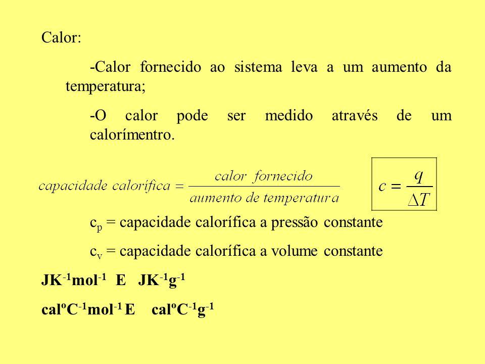 Calor:-Calor fornecido ao sistema leva a um aumento da temperatura; -O calor pode ser medido através de um calorímentro.
