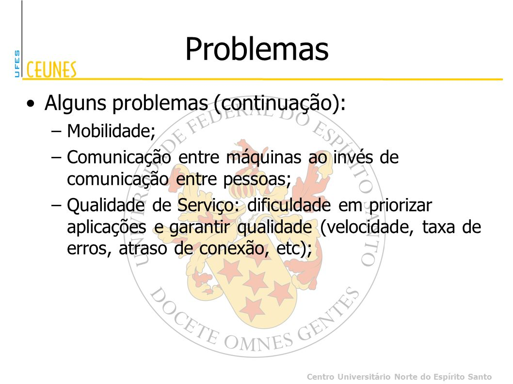 Problemas Alguns problemas (continuação): Mobilidade;