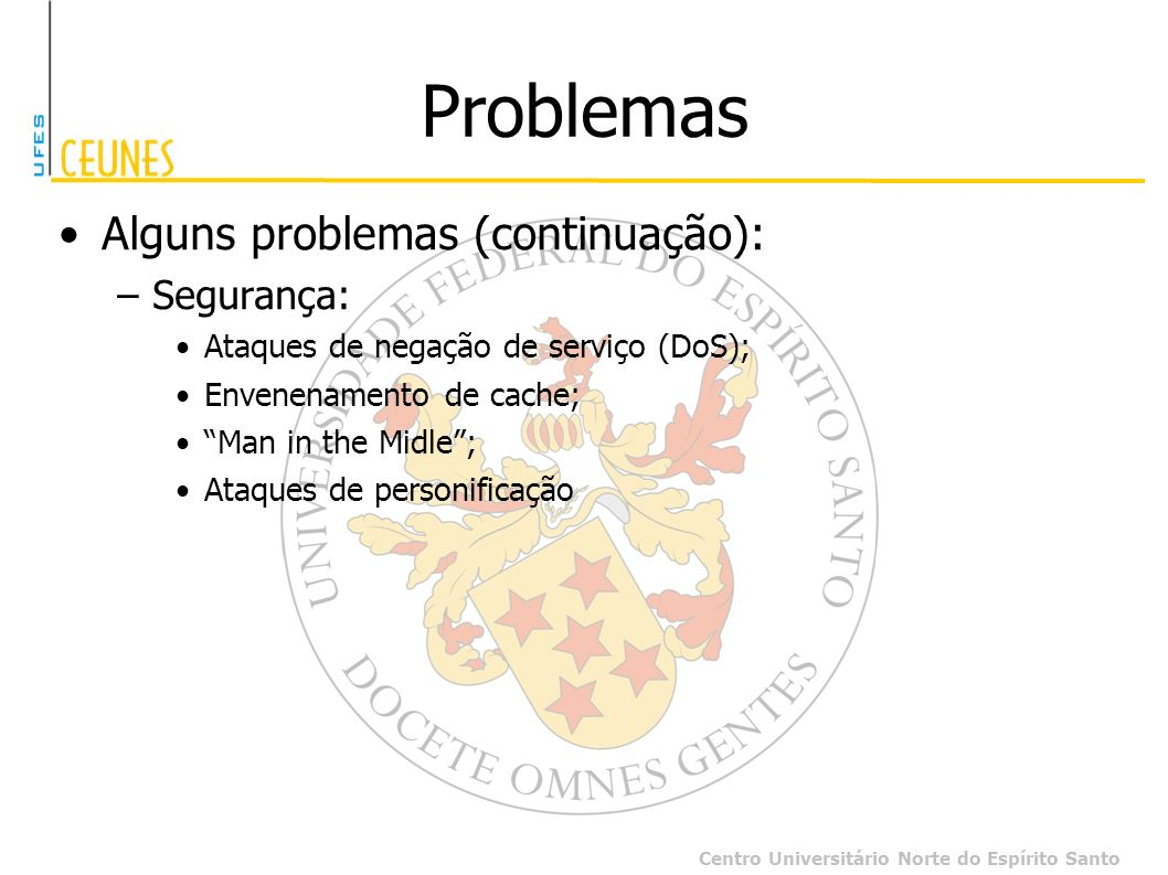 Problemas Alguns problemas (continuação): Segurança: