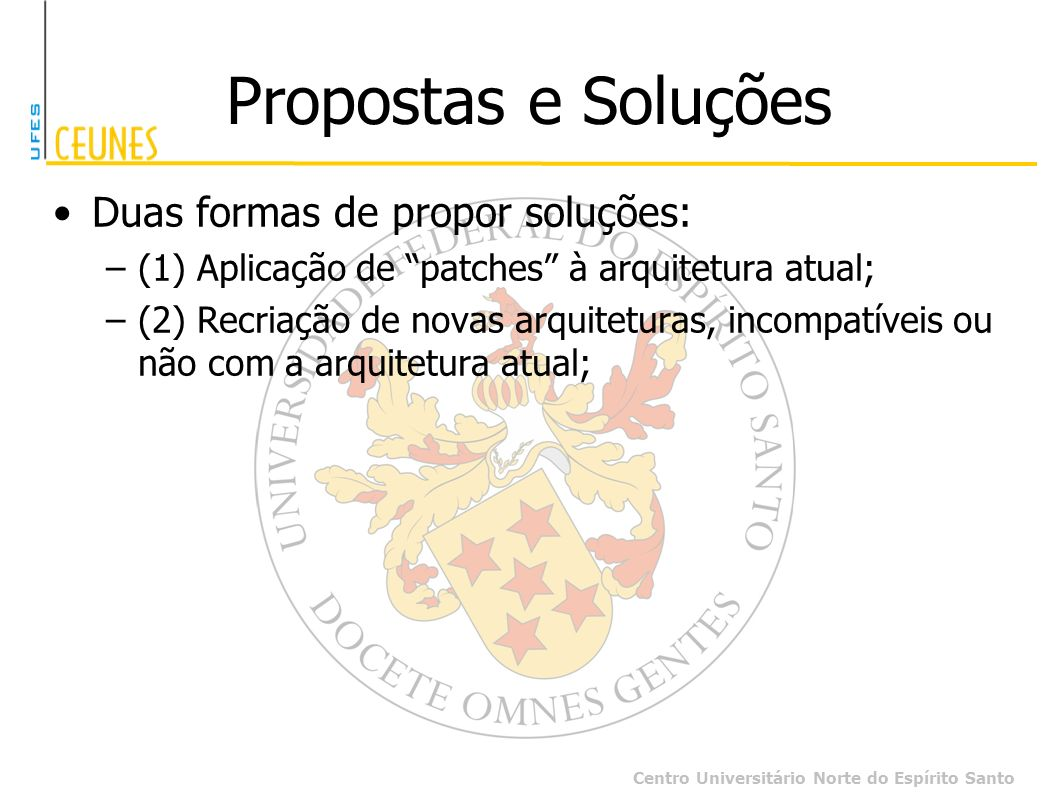 Propostas e Soluções Duas formas de propor soluções:
