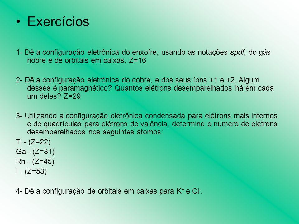 Exercícios 1- Dê a configuração eletrônica do enxofre, usando as notações spdf, do gás nobre e de orbitais em caixas. Z=16.