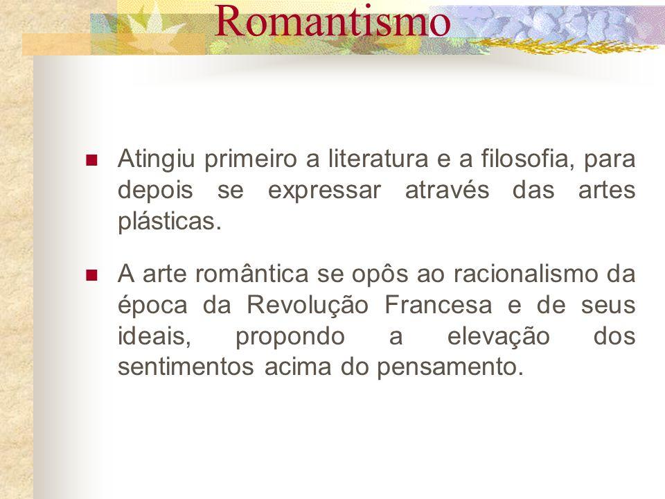 RomantismoAtingiu primeiro a literatura e a filosofia, para depois se expressar através das artes plásticas.